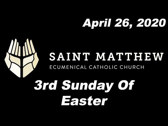 The 3rd Sunday Of Easter - Full Mass [Saint Matthew Ecumenical Catholic Church]
