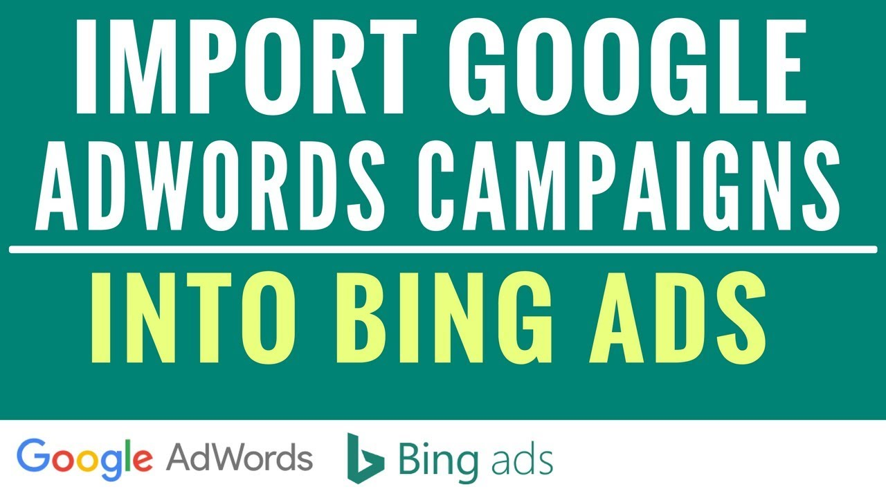 How To Import Google AdWords Campaigns Into Bing Ads and How To Set-Up Automatic Imports