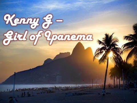 Kenny G  Girl of Ipanema