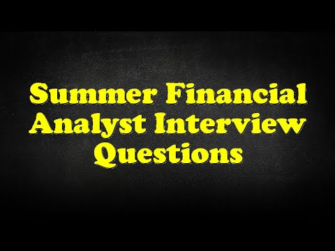 Summer Financial Analyst Interview Questions