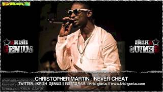 Christopher Martin - Never Cheat [Selection Riddim] April 2013