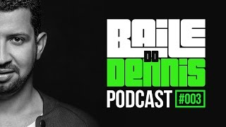 Baile do Dennis - Podcast #003