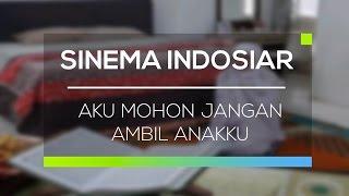 Sinema Indosiar - Aku Mohon Jangan Ambil Anakku