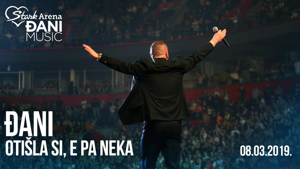 Djani - Otisla si, e pa neka - (LIVE) - (Stark Arena 08.03.2019)