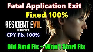 Resident Evil 7 Fatal Application Exit Error Fix + Old AMD Error   Re7.exe Stopped Working Fix 100%