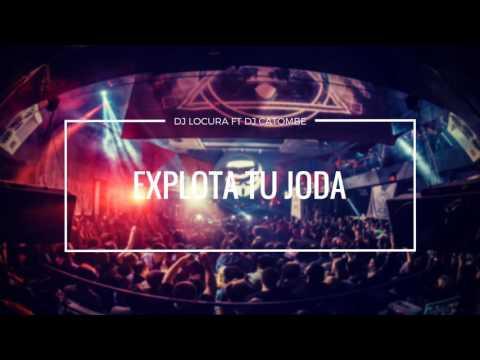 EXPLOTA TU JODA DJ LOCURA FT DJ CATOMBE