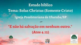 Estudo bíblico - Solus Christus (Somente Cristo)