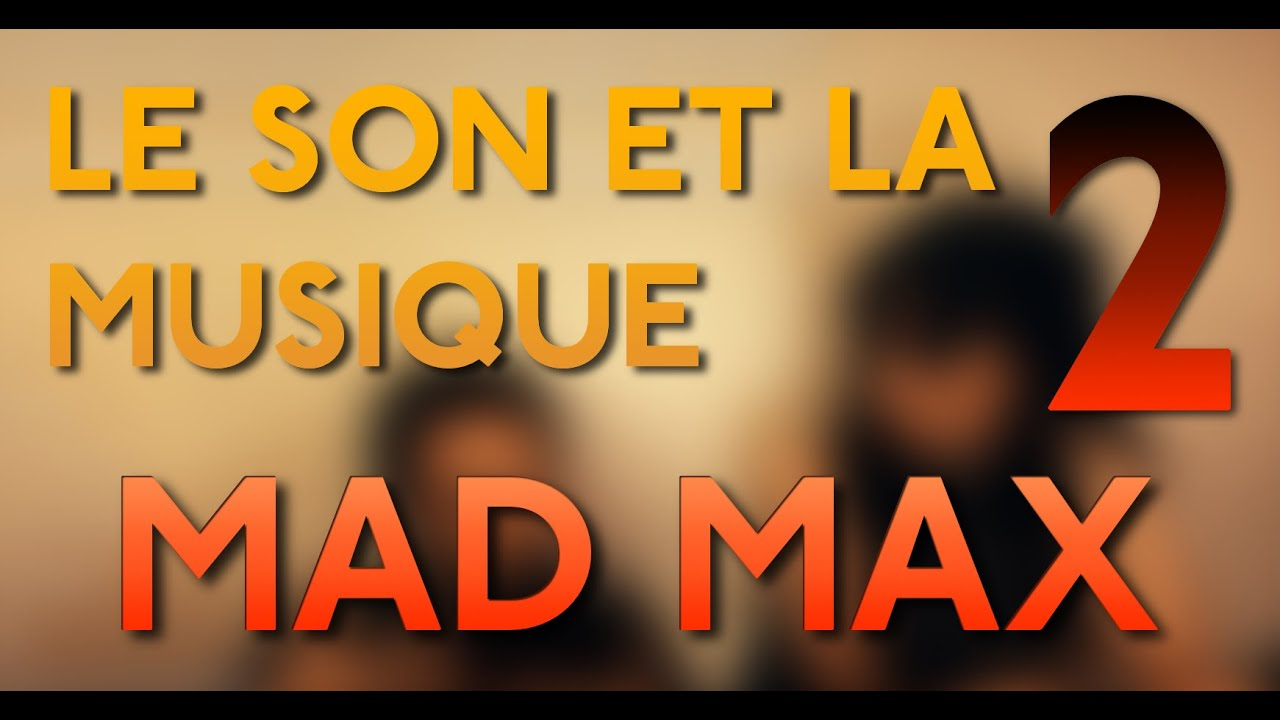 """LE SON ET LA MUSIQUE #2: MAD MAX """"Fury Road"""""""