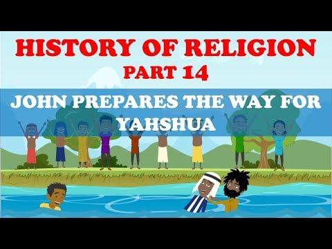 HISTORY OF RELIGION (Part 14): JOHN PREPARES THE WAY FOR YAHSHUA