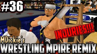 MDickie's Wrestling MPire Remix EP36: INJURIES!!