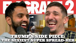 Trump's Side Piece: The Sexiest Super Spread-Her | Flagrant 2 with Andrew Schulz and Akaash Singh