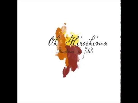 Oh Hiroshima - Resistance Is Futile (Full Album)