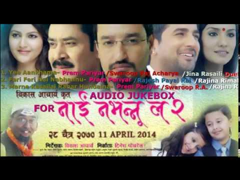 Audio Jukebox of Nepali Movie Nai Nabhannu La 2