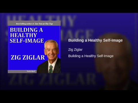 """Motivation By The Masters' Master, Zig Ziglar """"Building A Healthy Self-Image"""""""