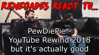 Renegades React to... PewDiePie - YouTube Rewind 2018 but it's actually good