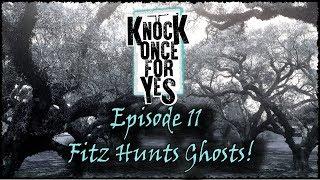 E11 - Fitz Hunts Ghosts!