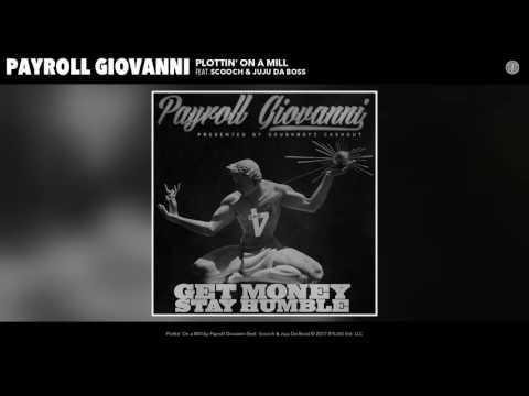 Payroll Giovanni - Plottin' On A Mill (feat. Scooch & Juju Da Boss) (Audio)