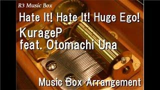 Hate It! Hate It! Huge Ego!/KurageP Feat. Otomachi Una [Music Box]