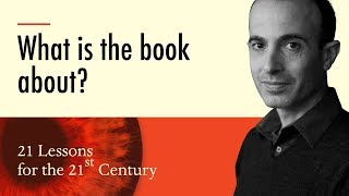 1. 'What is the book about?' - Yuval Noah Harari on 21 Lessons for the 21st Century