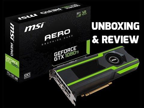 MSI Aero OC GTX 1080 Ti - Unboxing & Review - YouTube