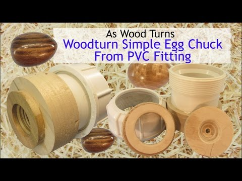 Woodturn Simple Egg Chuck From PVC Fitting