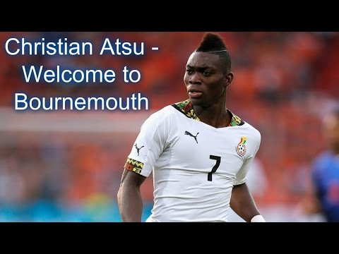 Christian Atsu - Welcome to Bournemouth