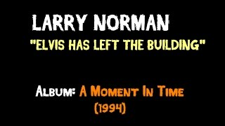 Watch Larry Norman Elvis Has Left The Building video