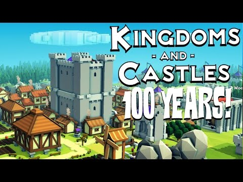100 Years! - Kingdoms and Castles Gameplay - Kingdoms and Castles Alpha Part 4