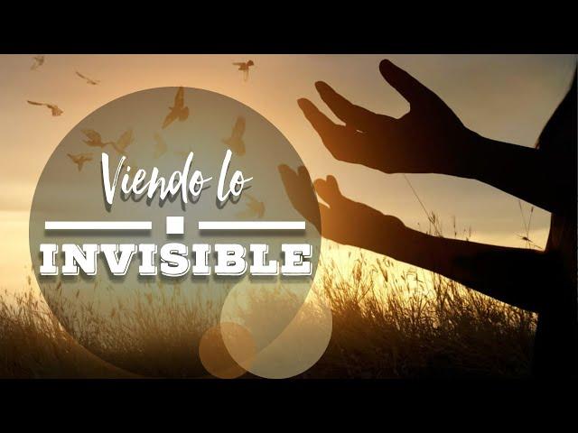 Viendo lo invisible | Pr. Benigno Sañudo