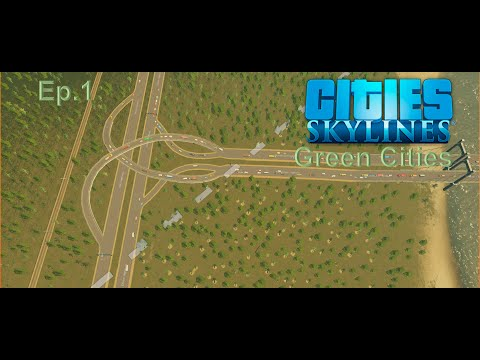 CITIES SKYLINES: GREEN CITIES! EP1) ONTO NEW THINGS!  