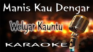 Download Mp3 Manis Kau Dengar - Welyar Kauntu   Karaoke Hq Audio