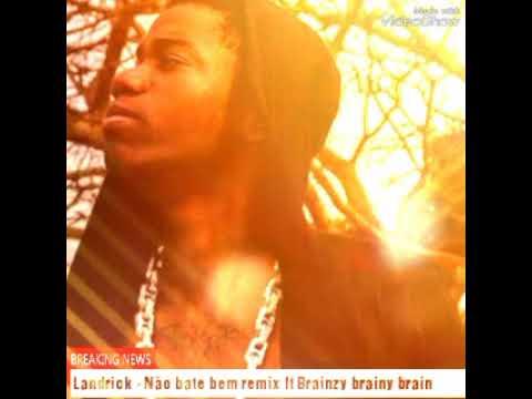 Landrick- Não Bate Bem Remix Ft Brainzy Brainy Brain
