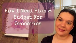 How I Meal Plan And Budget For Groceries