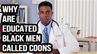 Why Are Educated Black Men Called Coons