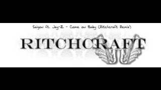 saigon ft jay z come on baby ritchcraft remix