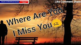 Where are you i miss you   Sad but true Love quotes   Broken Heart sad Love Quotes by Music In Mind