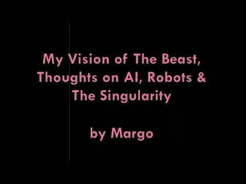 My Vision of The Beast, Thoughts on AI, Robots & The Singularity (Dec. 7, 2017)