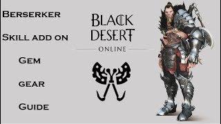 Black Desert Online Berserker Skill add-on /Gem/ Gear Guide