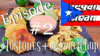 Ep #2 the VeganRican | Tostones + mayoketchup
