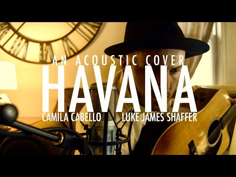 CAMILA CABELLO - 'Havana' (Acoustic Cover) By Luke James Shaffer