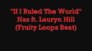 If I Ruled The World - Nas Ft. Lauryn Hill - Remix (Fl studio)
