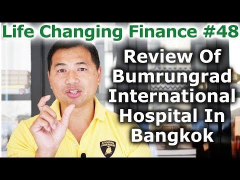Life Changing Finance #48 - Review Of Bumrungrad International Hospital In Bangkok - By Tai Zen