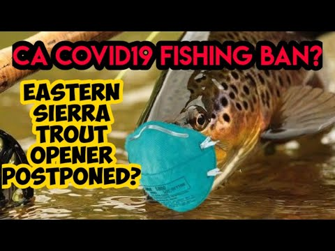 Covid19 California Fishing Ban?   Eastern Sierra Opener Postponed?   April 13 2020