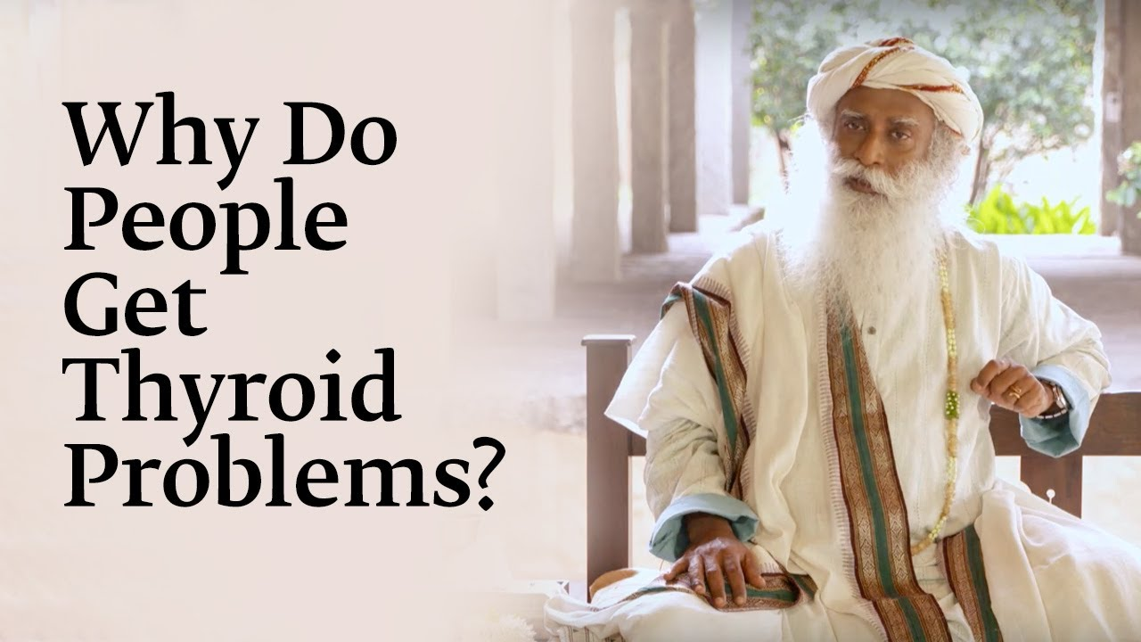 Why Do People Get Thyroid Problems? - Sadhguru