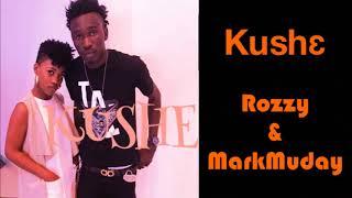 Kushe - Rozzy & MarkMuday (Audio)