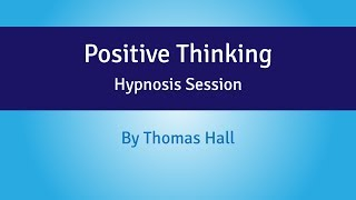Positive Thinking - Hypnosis Session - By Thomas Hall
