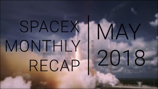 SpaceX Monthly Recap | May 2018 | First Block 5 Launch, BFR on schedule, and more!