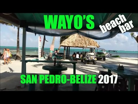Full Day at WAYO'S Beach Bar San Pedro-Belize -Ambergris Caye 2017- Wayo Not Drinking?