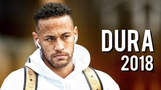 Neymar Jr ● DURA ● Skills, Assists & Goals 2018 | HD