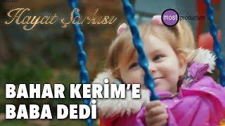 Hayat Şarkısı - Bahar Kerim'e Baba Dedi